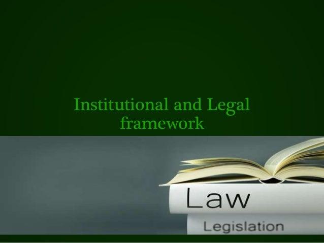 Institutional and Legal framework