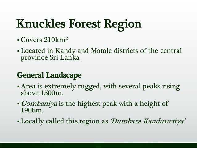 Knuckles Forest Region  Covers 210km2  Located in Kandy and Matale districts of the central province Sri Lanka General L...