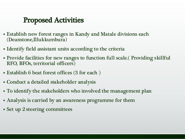 Proposed Activities  Establish new forest ranges in Kandy and Matale divisions each (Deanstone,Illukkumbura)  Identify f...