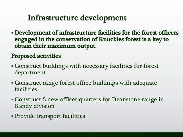 Infrastructure development  Development of infrastructure facilities for the forest officers engaged in the conservation ...