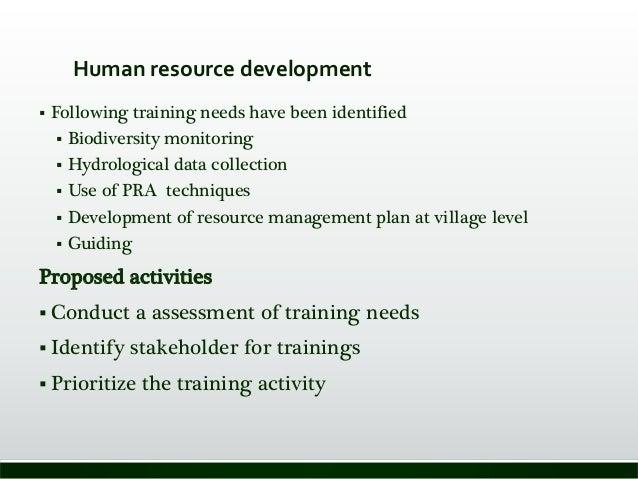 Human resource development  Following training needs have been identified  Biodiversity monitoring  Hydrological data c...