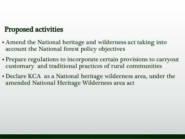 Proposed activities  Amend the National heritage and wilderness act taking into account the National forest policy object...