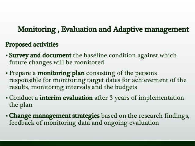 Monitoring , Evaluation and Adaptive management Proposed activities  Survey and document the baseline condition against w...