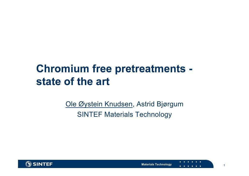 Ole Øystein Knudsen, Astrid Bjørgum    SINTEF Materials Technology                           Materials Technology   1