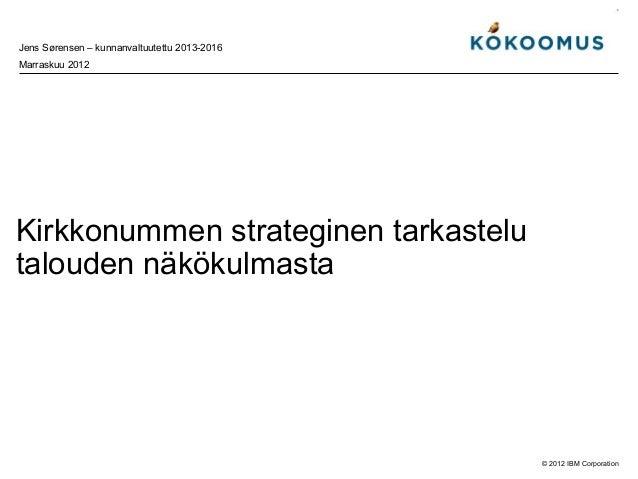 Jens Sørensen – kunnanvaltuutettu 2013-2016Marraskuu 2012Kirkkonummen strateginen tarkastelutalouden näkökulmasta         ...
