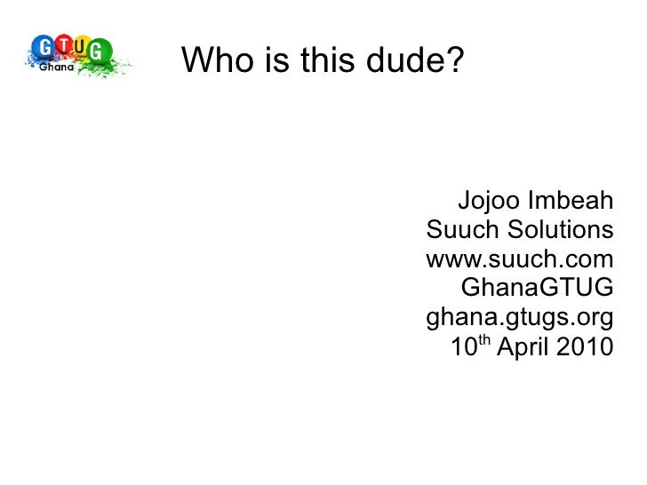 Who is this dude?                    Jojoo Imbeah               Suuch Solutions               www.suuch.com               ...