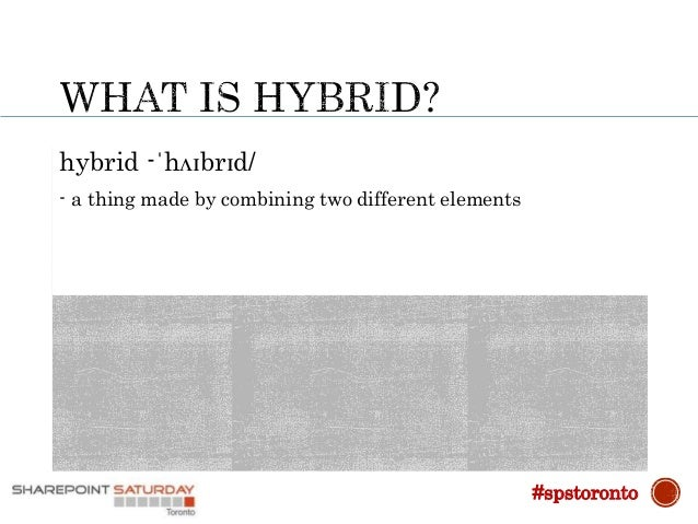 hybrid -ˈhʌɪbrɪd/ - a thing made by combining two different elements #spstoronto