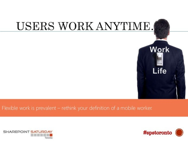 Flexible work is prevalent – rethink your definition of a mobile worker. #spstoronto