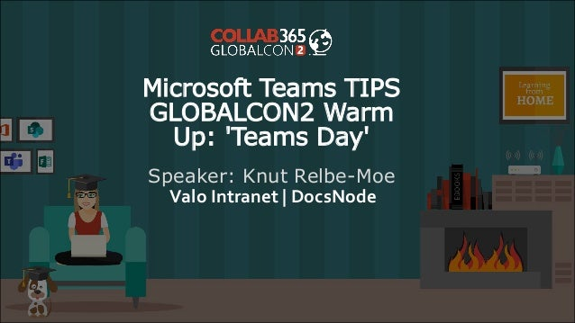 Microsoft Teams TIPS GLOBALCON2 Warm Up: 'Teams Day' Speaker: Knut Relbe-Moe Valo Intranet | DocsNode