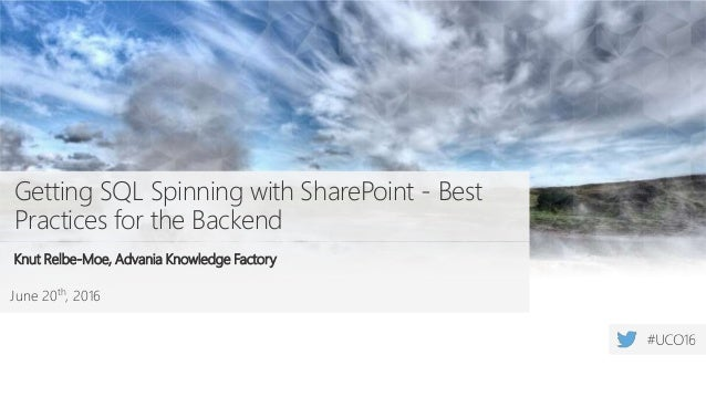 June 20th, 2016 Getting SQL Spinning with SharePoint - Best Practices for the Backend Knut Relbe-Moe, Advania Knowledge Fa...