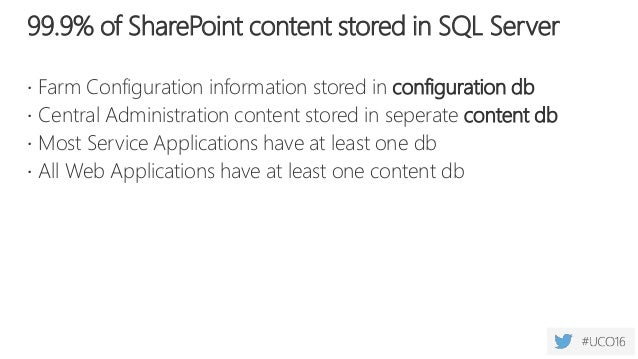 99.9% of SharePoint content stored in SQL Server  Farm Configuration information stored in configuration db  Central Adm...