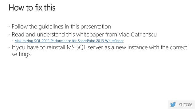 How to fix this  Follow the guidelines in this presentation  Read and understand this whitepaper from Vlad Catrienscu  ...