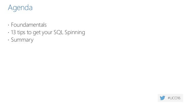 Agenda  Foundamentals  13 tips to get your SQL Spinning  Summary
