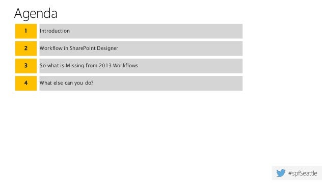 Agenda 1 Introduction 2 Workflow in SharePoint Designer 3 So what is Missing from 2013 Workflows 4 What else can you do?