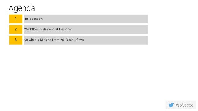 Agenda 1 Introduction 2 Workflow in SharePoint Designer 3 So what is Missing from 2013 Workflows