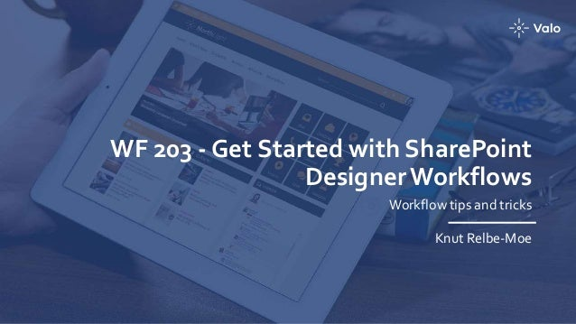 WF 203 - Get Started with SharePoint DesignerWorkflows Workflow tips and tricks Knut Relbe-Moe