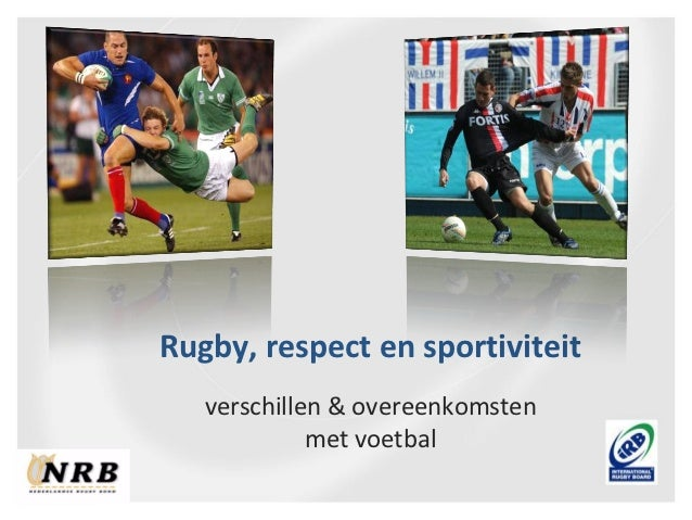 Rugby, respect en sportiviteit   verschillen & overeenkomsten             met voetbal