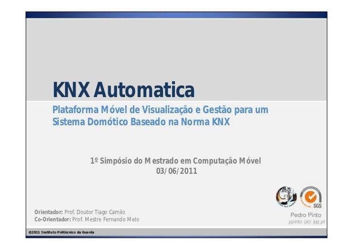 KNX Automatica             Plataforma Móvel de Visualização e Gestão para um             Sistema Domótico Baseado na Norma...