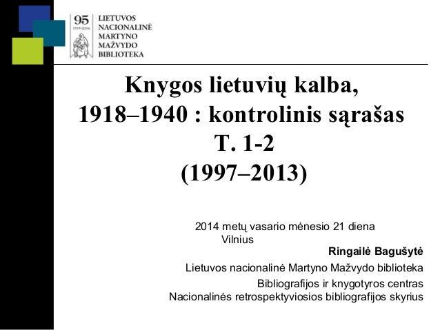 Knygos lietuvių kalba, 1918–1940 : kontrolinis sąrašas T. 1-2 (1997–2013) 2014 metų vasario mėnesio 21 diena Vilnius Ringa...