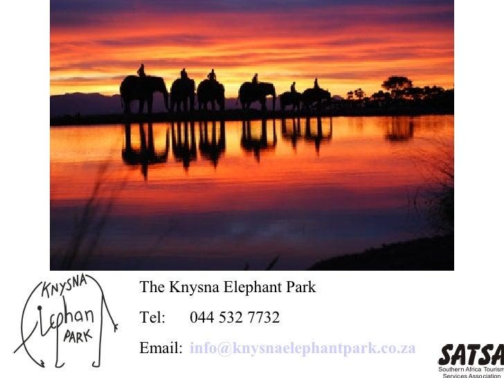 The Knysna Elephant Park Tel: 044 532 7732 Email: info@ knysnaelephantpark .co.za