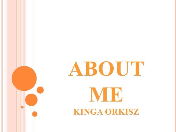 ABOUT ME KINGA ORKISZ