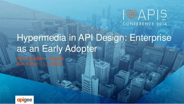Hypermedia in API Design: Enterprise  as an Early Adopter  Kevin Swiber – Apigee  Kris Kleva – L.L.Bean