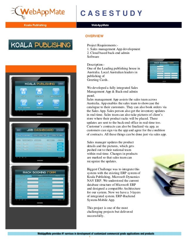 Koala Publishing C A S E S T U D Y WebAppMate OVERVIEW 1 Sales management App assists the sales team across Australia. App...