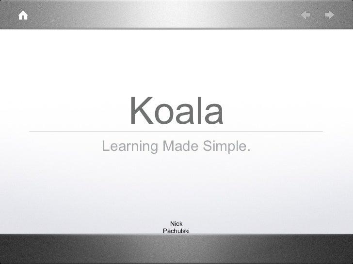 KoalaLearning Made Simple.          Nick        Pachulski