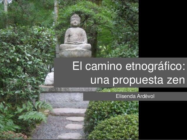 El camino etnográfico: una propuesta zen Elisenda Ardèvol