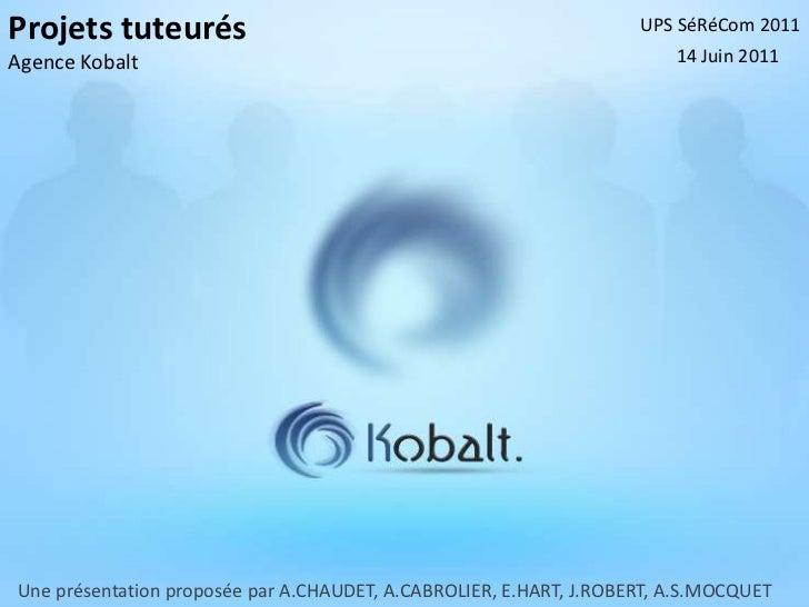 Projets tuteurés                                                    UPS SéRéCom 2011Agence Kobalt                         ...