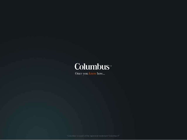 PRESENTATION HEADER IN GREY CAPITALS Presented by Date Subheader in orange 'Columbus' is a part of the registered trademar...
