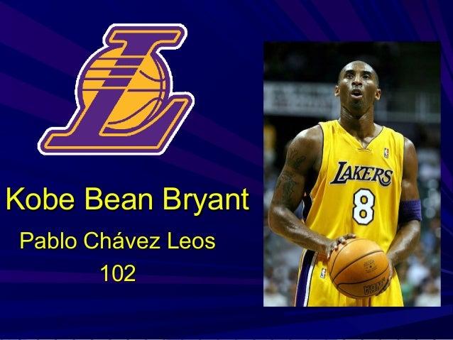 Kobe Bean BryantKobe Bean Bryant Pablo Chávez LeosPablo Chávez Leos 102102