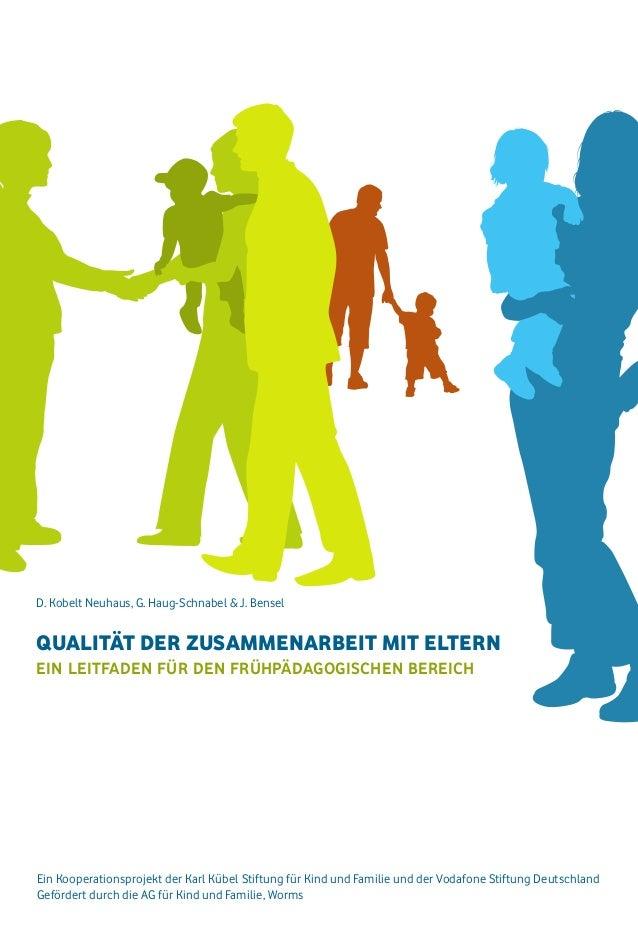 D. Kobelt Neuhaus, G. Haug-Schnabel & J. Bensel  Qualität der Zusammenarbeit mit Eltern  Ein Leitfaden für den frühpädagog...