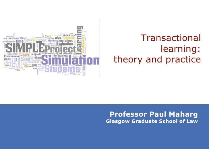 Transactional learning: theory and practice Professor Paul Maharg Glasgow Graduate School of Law