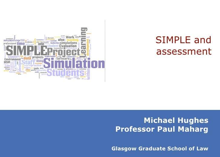 SIMPLE and assessment Michael Hughes Professor Paul Maharg Glasgow Graduate School of Law