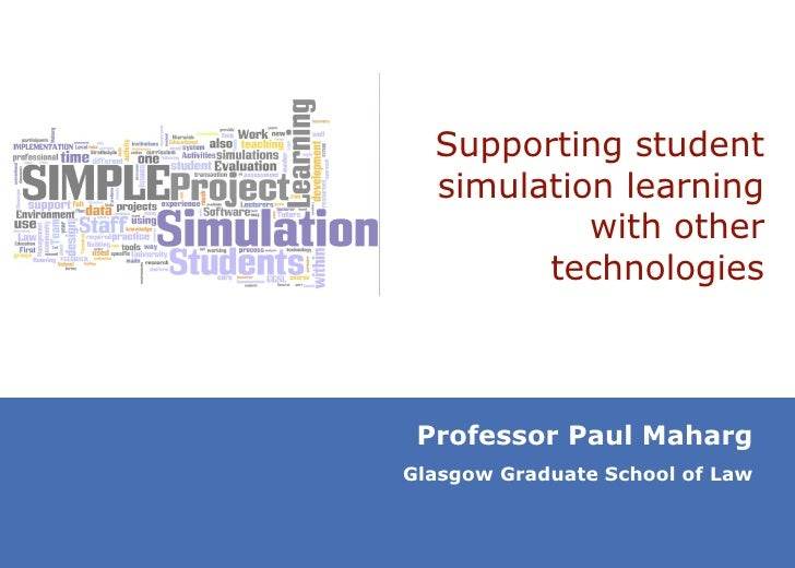 Supporting student simulation learning with other technologies Professor Paul Maharg Glasgow Graduate School of Law