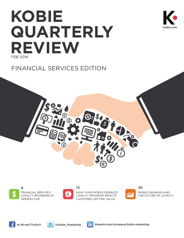 KOBIE QUARTERLY REVIEW  kobie.com  FEB 2014  FINANCIAL SERVICES EDITION  8  13  20  FINANCIAL SERVICES LOYALTY PROGRAMS IN...
