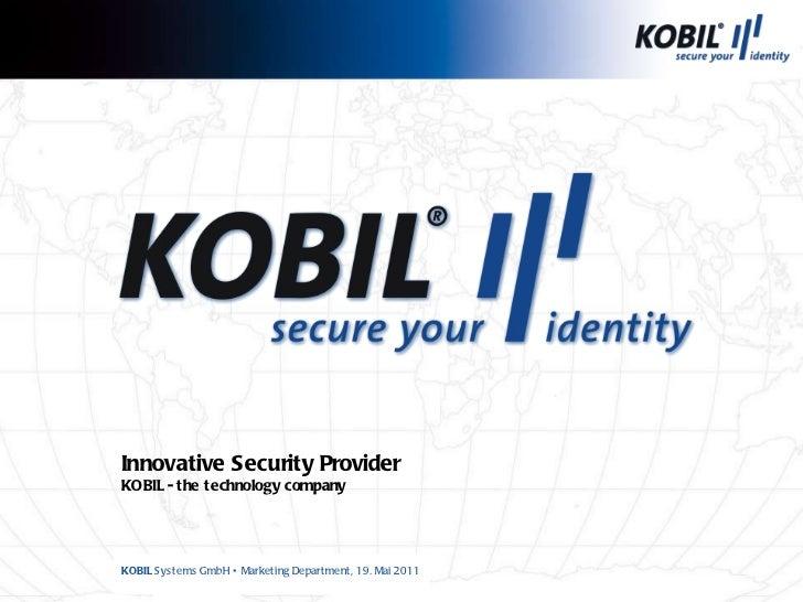 KOBIL  Systems GmbH  •   Marketing Department,  19. Mai 2011 Innovative Security  Provider KOBIL  - the technology   company