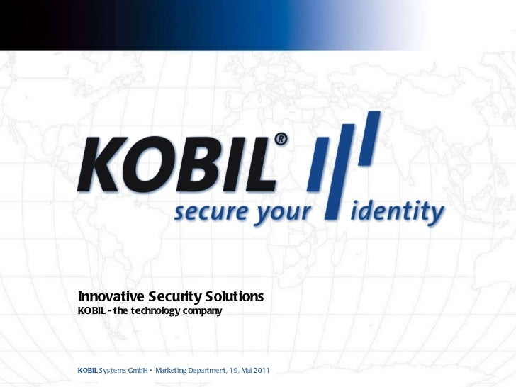 Innovative Security Solutions KOBIL  - the technology   company KOBIL  Systems GmbH  •   Marketing Department,  19. Mai 2011