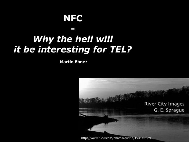 NFC-Why the hell willit be interesting for TEL?Martin Ebnerhttp://www.flickr.com/photos/auntie/194140179