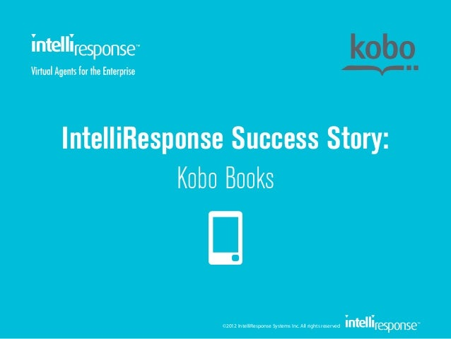 IntelliResponse Success Story:           Kobo Books              ©2012 IntelliResponse Systems Inc. All rights reserved