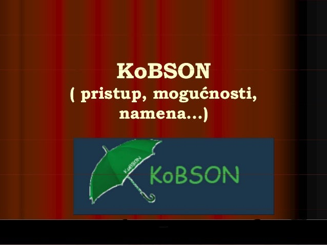 KKooBSONBSONKKooBSONBSON (( pristuppristup,, mogumogućnosti,ćnosti, namena...)namena...)