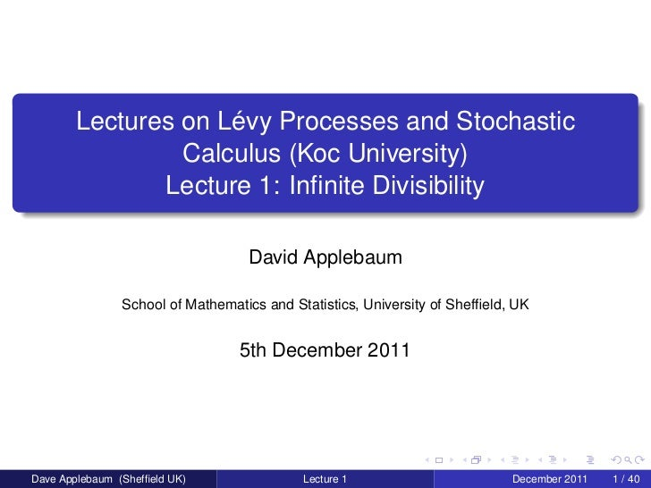 Lectures on Lévy Processes and Stochastic                 Calculus (Koc University)               Lecture 1: Infinite Divis...