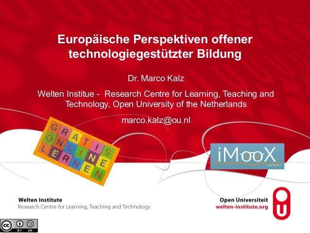 Europäische Perspektiven offener  technologiegestützter Bildung  Dr. Marco Kalz  Welten Institue - Research Centre for Lea...