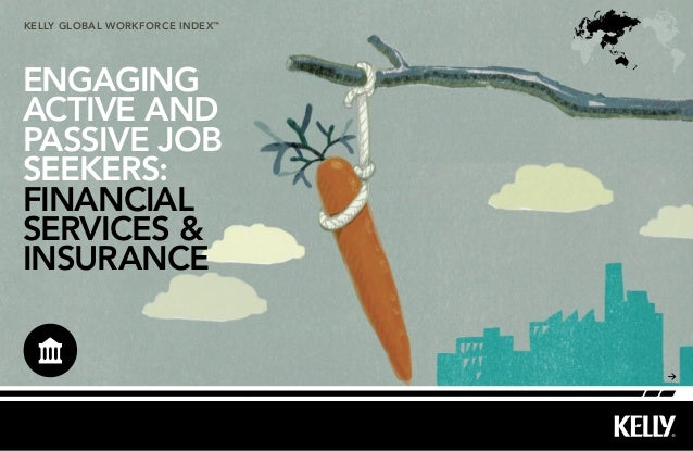 kelly Global workforce index™ ENGAGING ACTIVE AND PASSIVE JOB SEEKERS: FINANCIAL SERVICES & INSURANCE