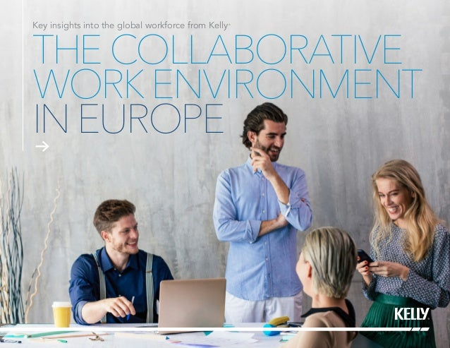 THECOLLABORATIVE WORKENVIRONMENT INEUROPE Key insights into the global workforce from Kelly®