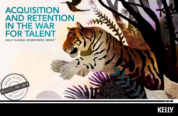 Acquisition  and retention  in the war  for talent  kelly Global workforce index ™            people         00     0 168,...