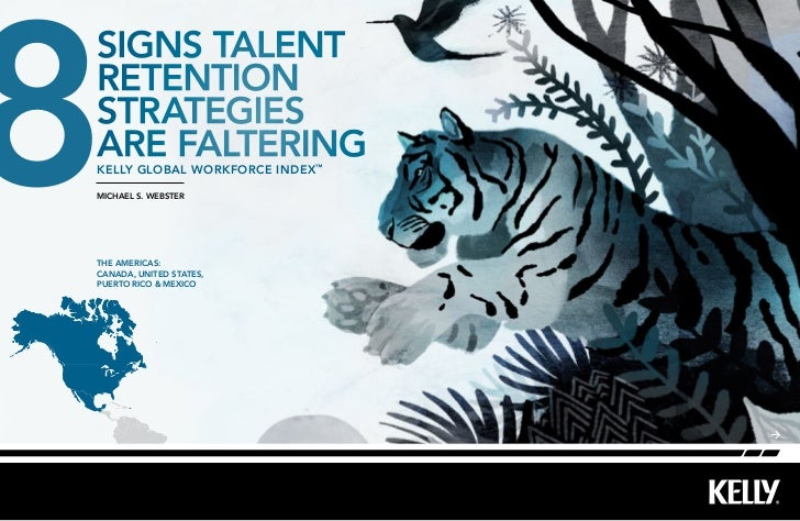 8signs talentretentionstrategiesare falteringkelly Global workforce index ™michael s. websterThe Americas:Canada, United S...