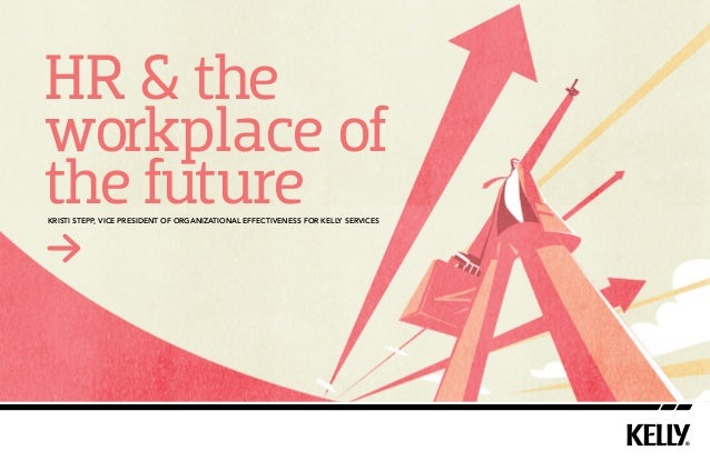 HR & the workplace of the futureKristi Stepp, Vice President of Organizational Effectiveness for Kelly Services