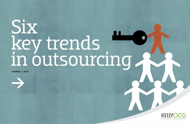 Six key trends in outsourcing Dominic J. Asta